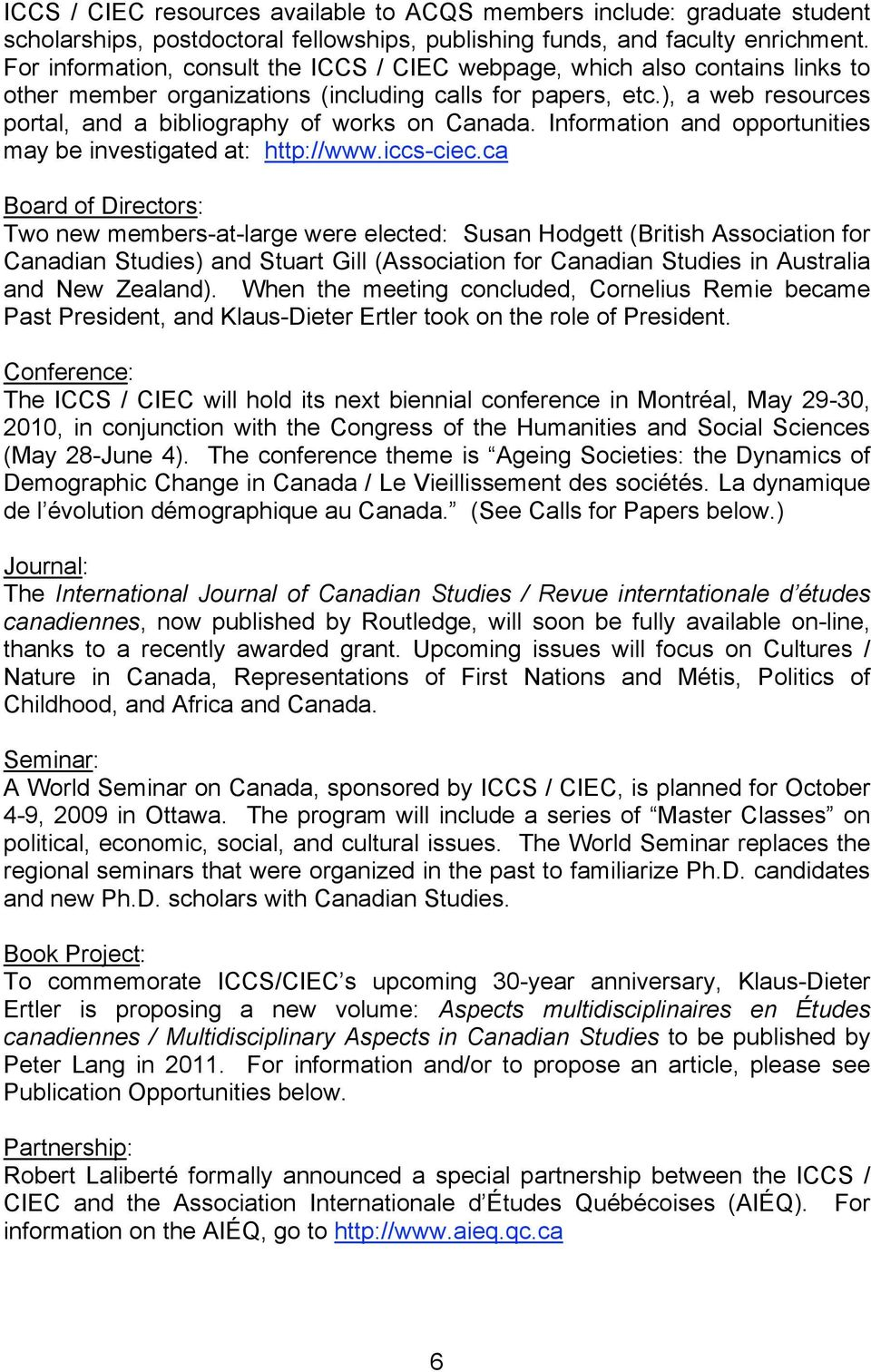 ), a web resources portal, and a bibliography of works on Canada. Information and opportunities may be investigated at: http://www.iccs-ciec.