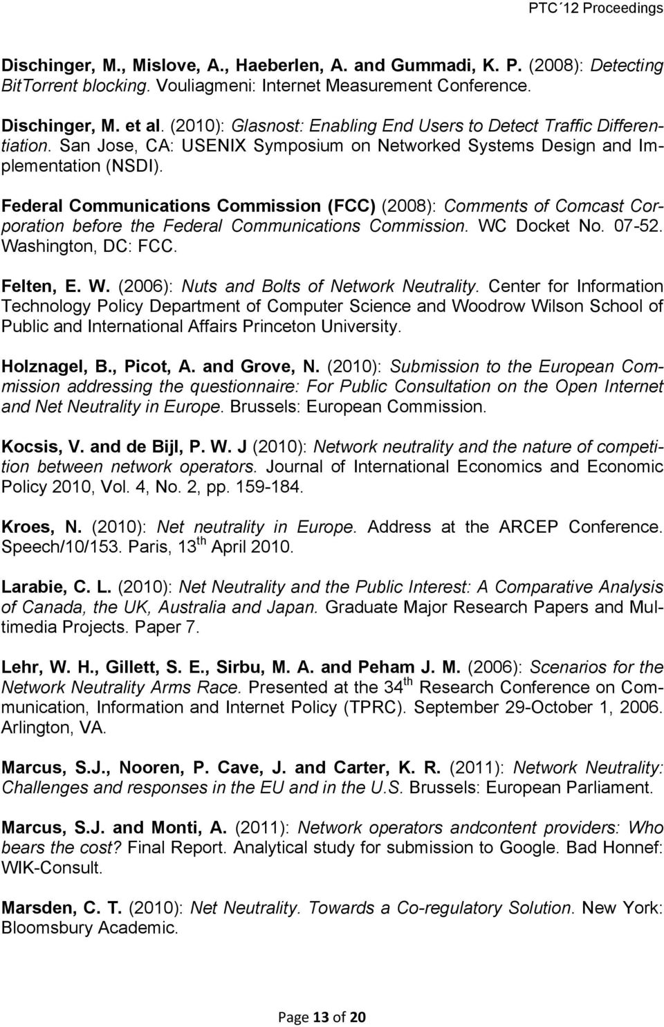Federal Communications Commission (FCC) (2008): Comments of Comcast Corporation before the Federal Communications Commission. WC Docket No. 07-52. Washington, DC: FCC. Felten, E. W. (2006): Nuts and Bolts of Network Neutrality.