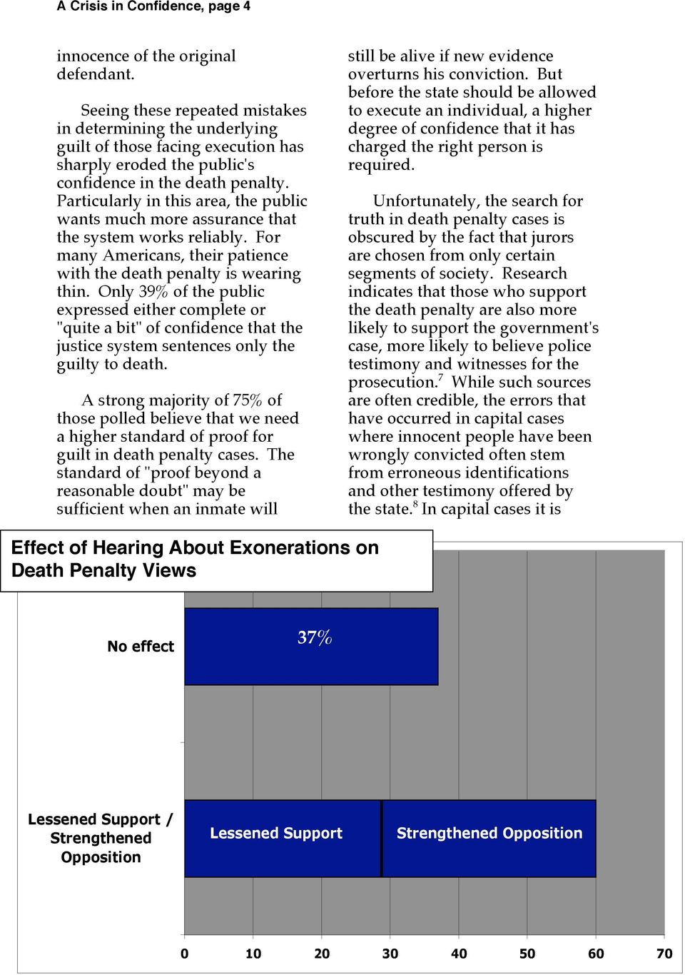 Particularly in this area, the public wants much more assurance that the system works reliably. For many Americans, their patience with the death penalty is wearing thin.