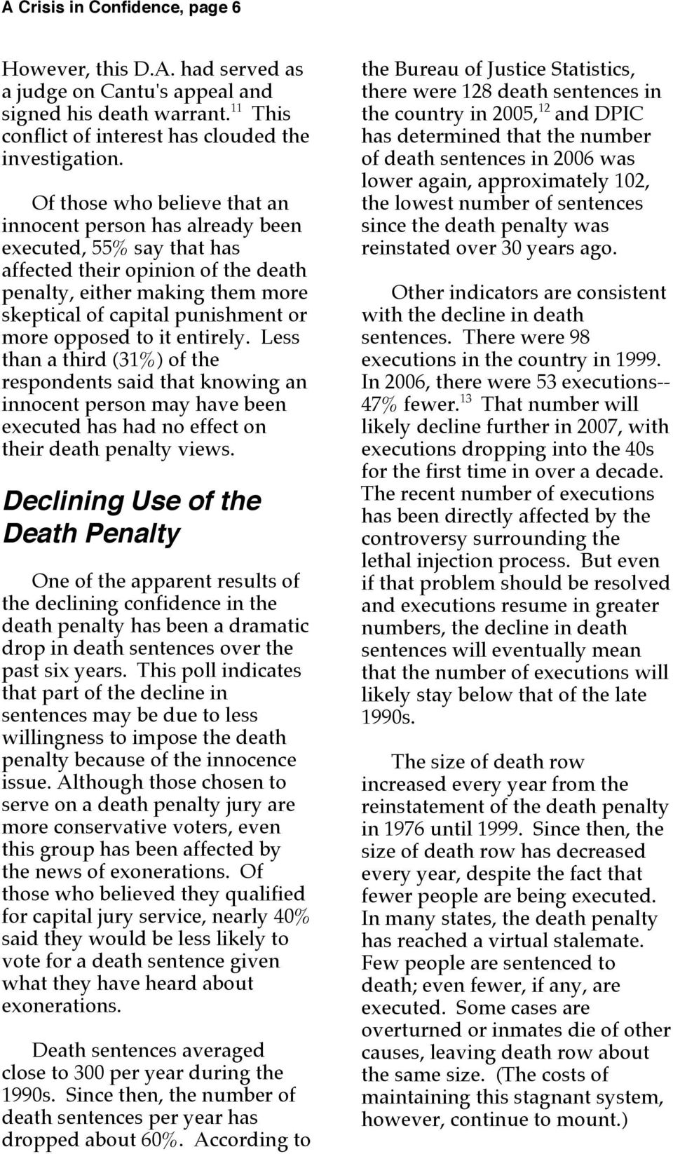 opposed to it entirely. Less than a third (31%) of the respondents said that knowing an innocent person may have been executed has had no effect on their death penalty views.