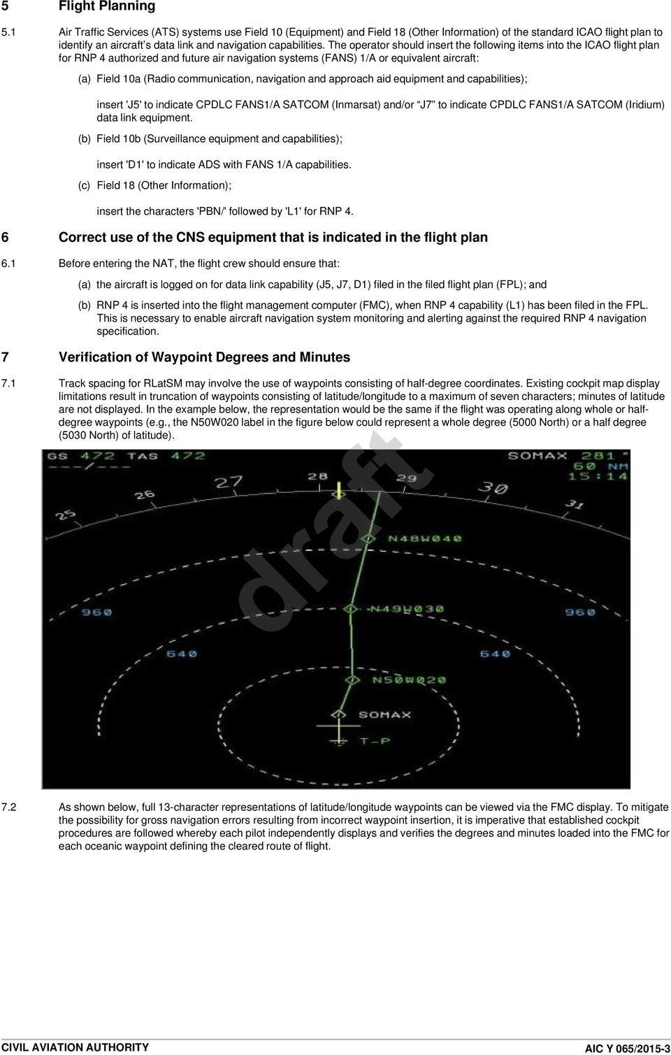 The operator should insert the following items into the ICAO flight plan for RNP 4 authorized and future air navigation systems (FANS) 1/A or equivalent aircraft: (a) Field 10a (Radio communication,