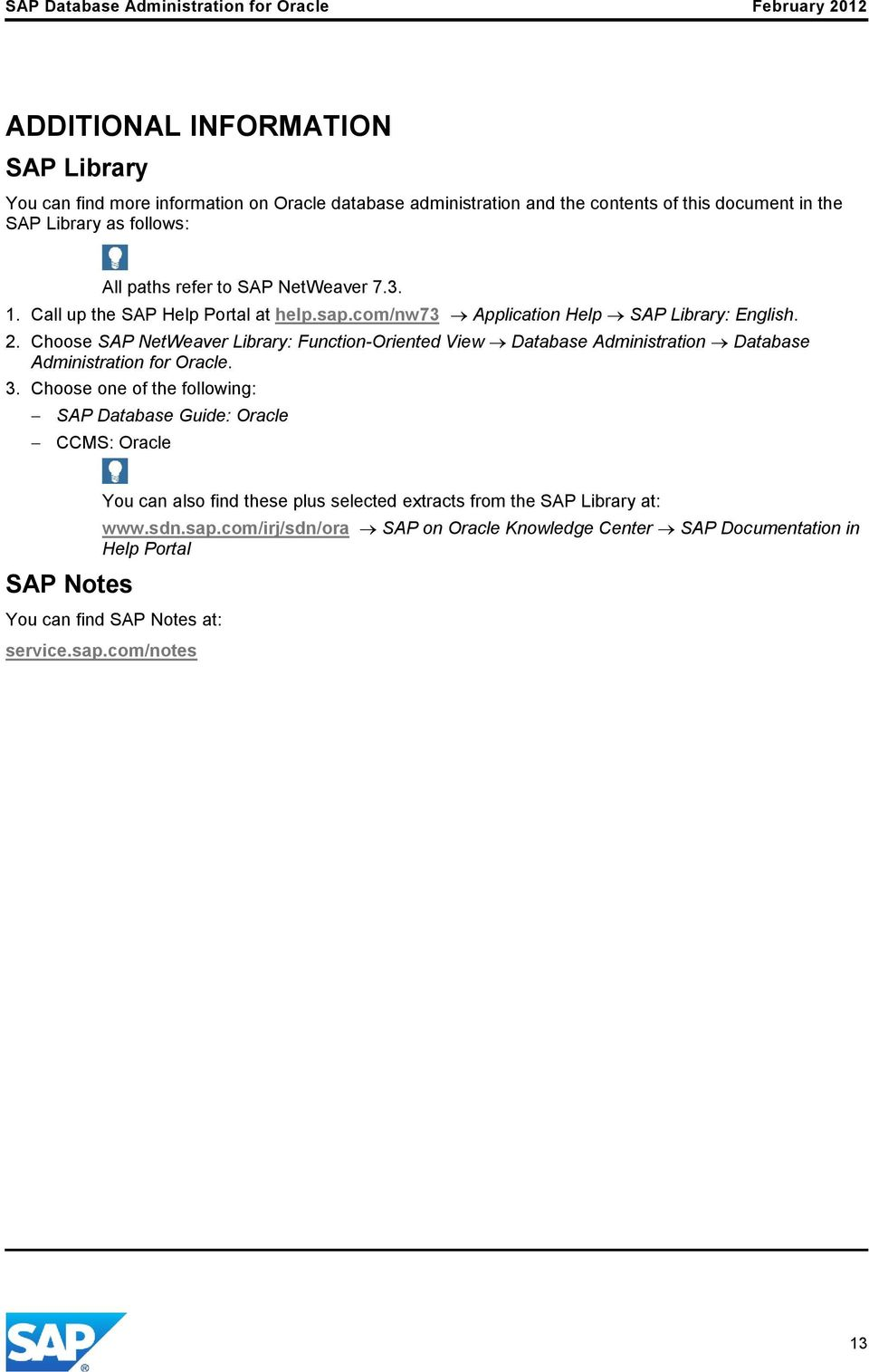 Choose SAP NetWeaver Library: Function-Oriented View Database Administration Database Administration for Oracle. 3.