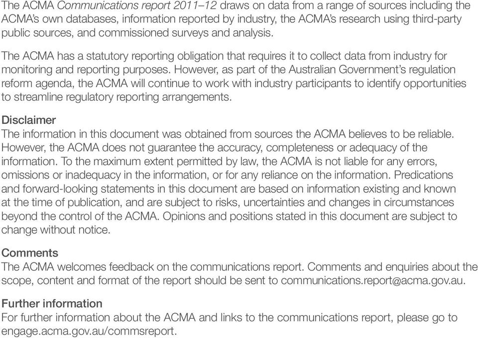 However, as part of the Australian Government s regulation reform agenda, the ACMA will continue to work with industry participants to identify opportunities to streamline regulatory reporting