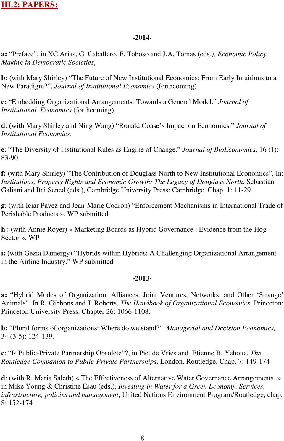 , Journal of Institutional Economics (forthcoming) c: Embedding Organizational Arrangements: Towards a General Model.