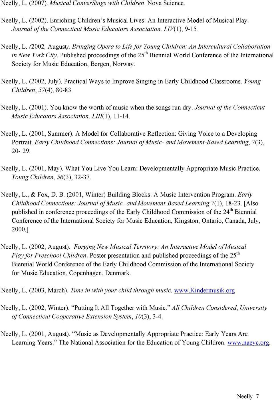 Published proceedings of the 25 th Biennial World Conference of the International Society for Music Education, Bergen, Norway. Neelly, L. (2002, July).