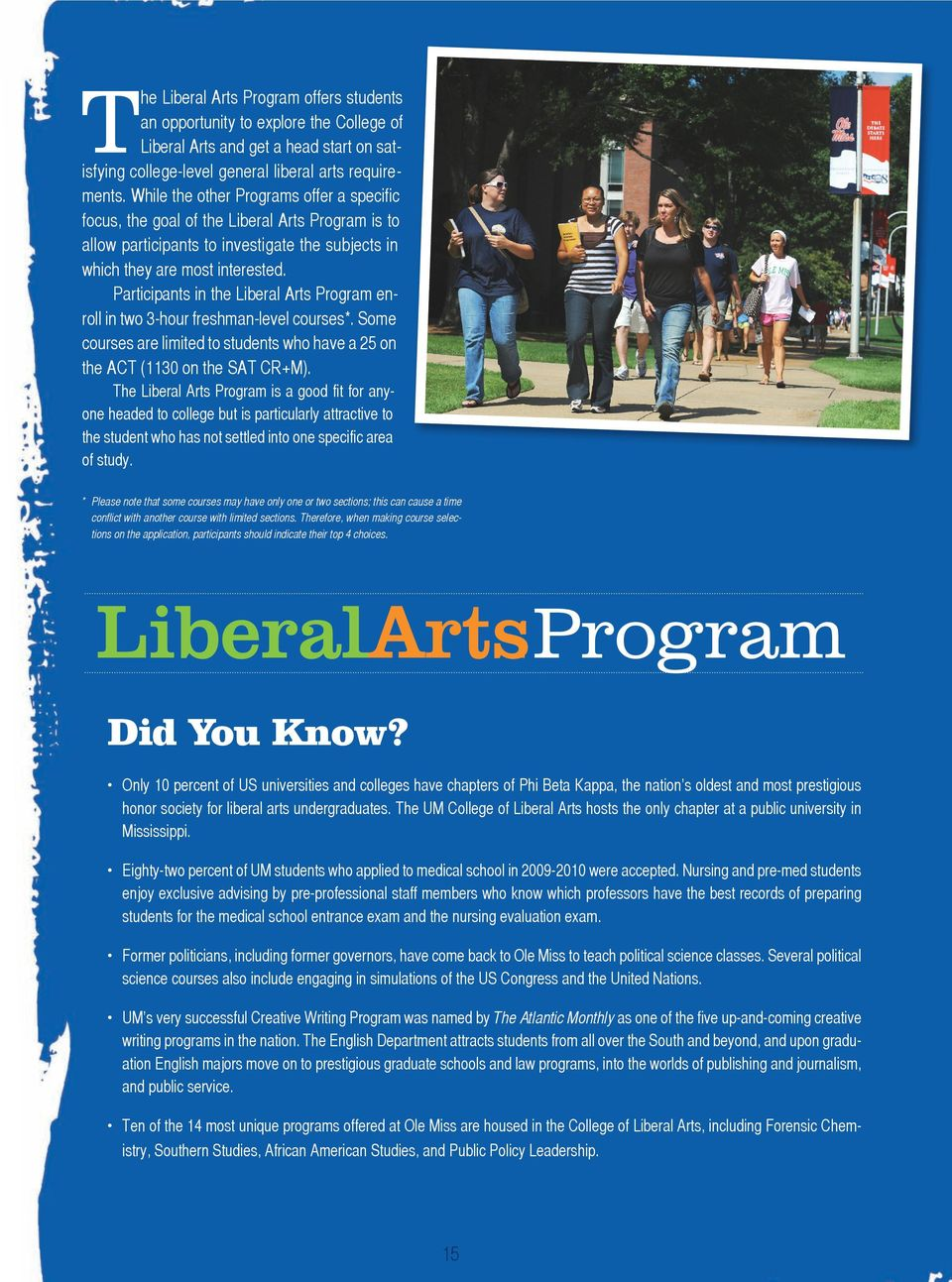 Participants in the Liberal Arts Program enroll in two 3-hour freshman-level courses*. Some courses are limited to students who have a 25 on the ACT (1130 on the SAT CR+M).