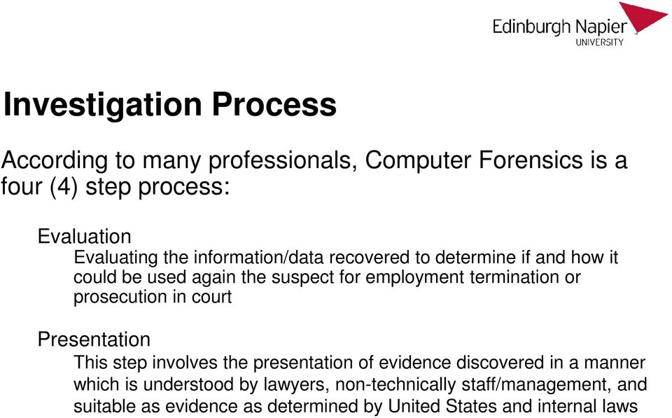 termination or prosecution in court Presentation This step involves the presentation of evidence discovered in a manner