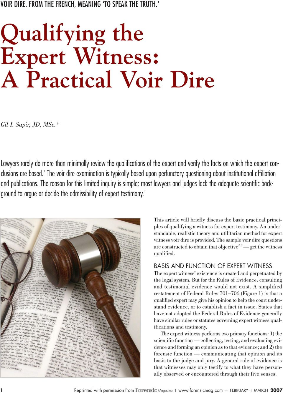 The voir dire examination is typically based upon perfunctory questioning about institutional affiliation and publications.