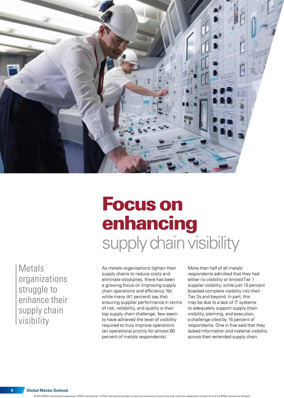 Yet while many (41 percent) say that ensuring supplier performance in terms of risk, reliability, and quality is their top supply chain challenge, few seem to have achieved the level of visibility