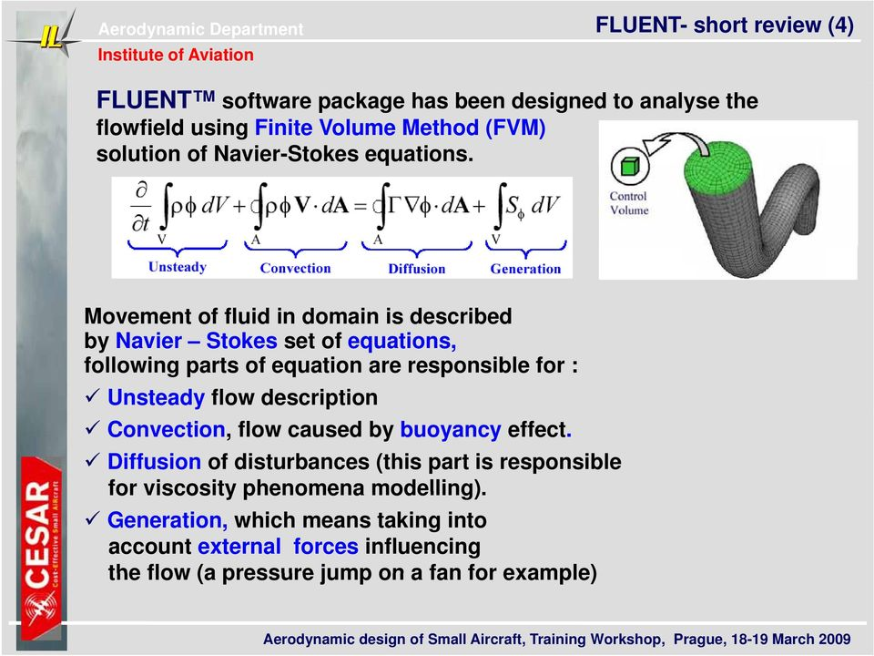Movement of fluid in domain is described by Navier Stokes set of equations, following parts of equation are responsible for : Unsteady flow