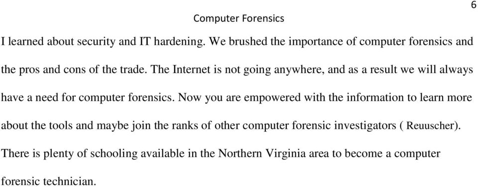 The Internet is not going anywhere, and as a result we will always have a need for computer forensics.