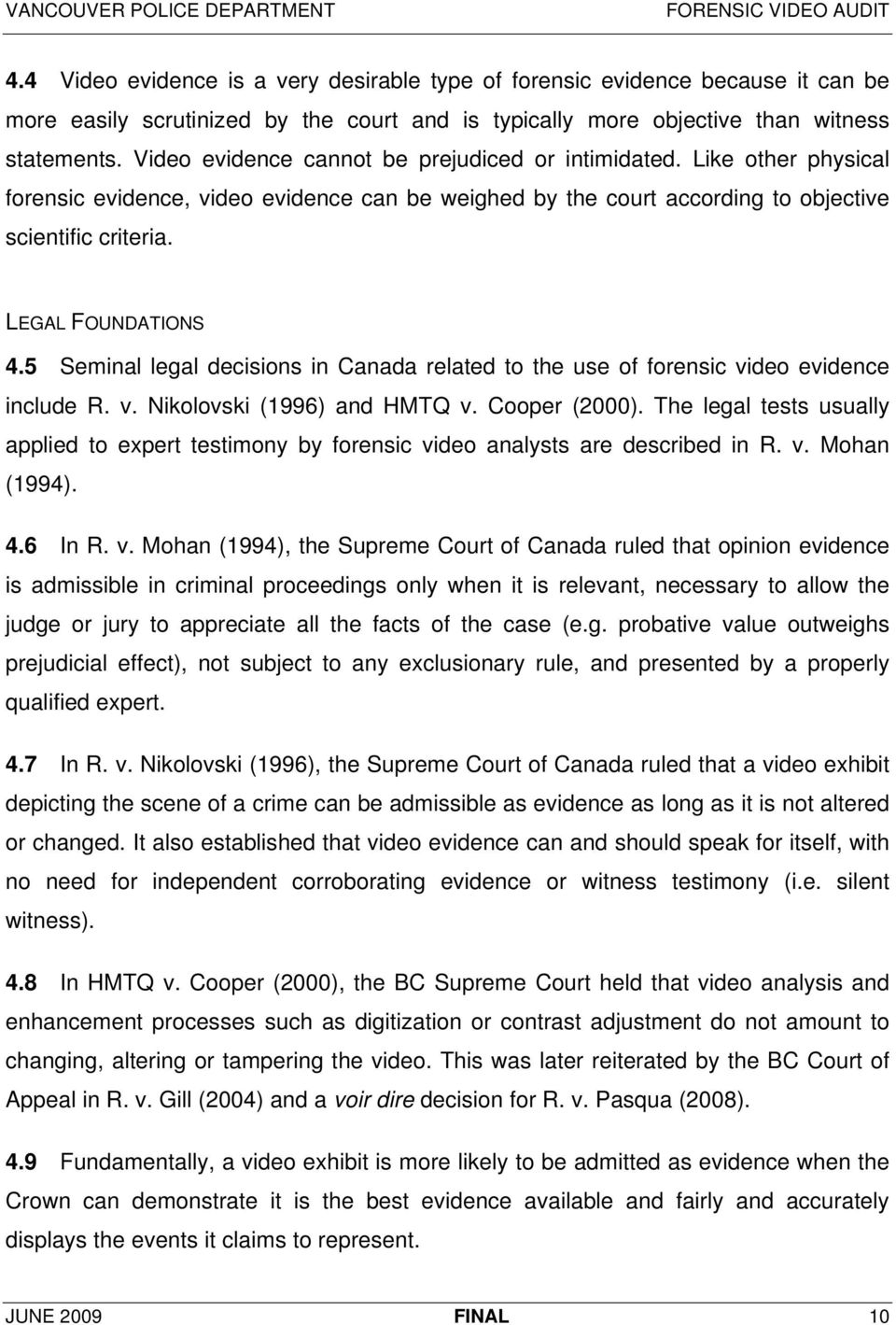5 Seminal legal decisions in Canada related to the use of forensic video evidence include R. v. Nikolovski (1996) and HMTQ v. Cooper (2000).