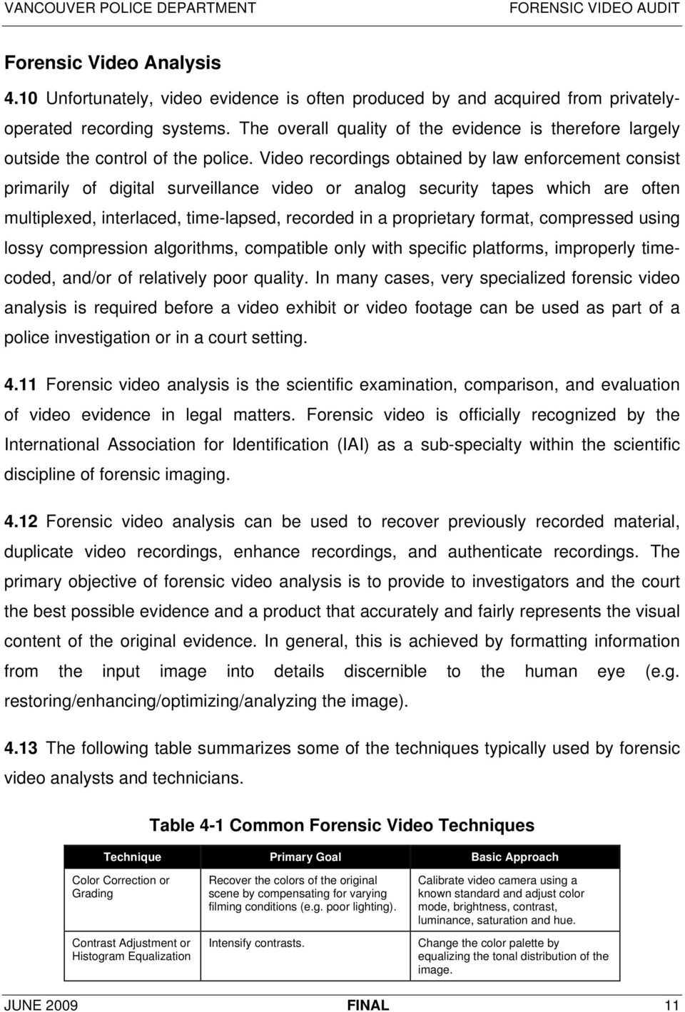 Video recordings obtained by law enforcement consist primarily of digital surveillance video or analog security tapes which are often multiplexed, interlaced, time-lapsed, recorded in a proprietary