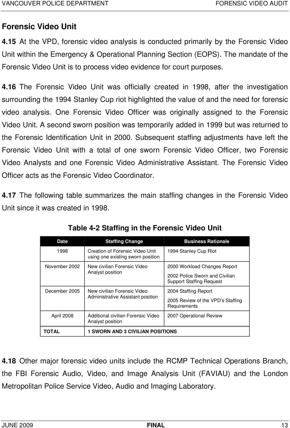 16 The Forensic Video Unit was officially created in 1998, after the investigation surrounding the 1994 Stanley Cup riot highlighted the value of and the need for forensic video analysis.