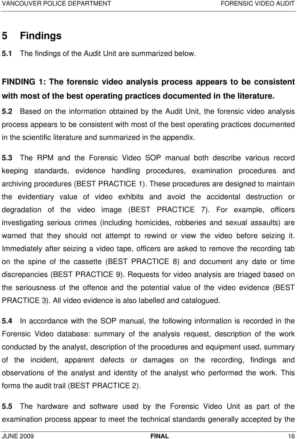 2 Based on the information obtained by the Audit Unit, the forensic video analysis process appears to be consistent with most of the best operating practices documented in the scientific literature
