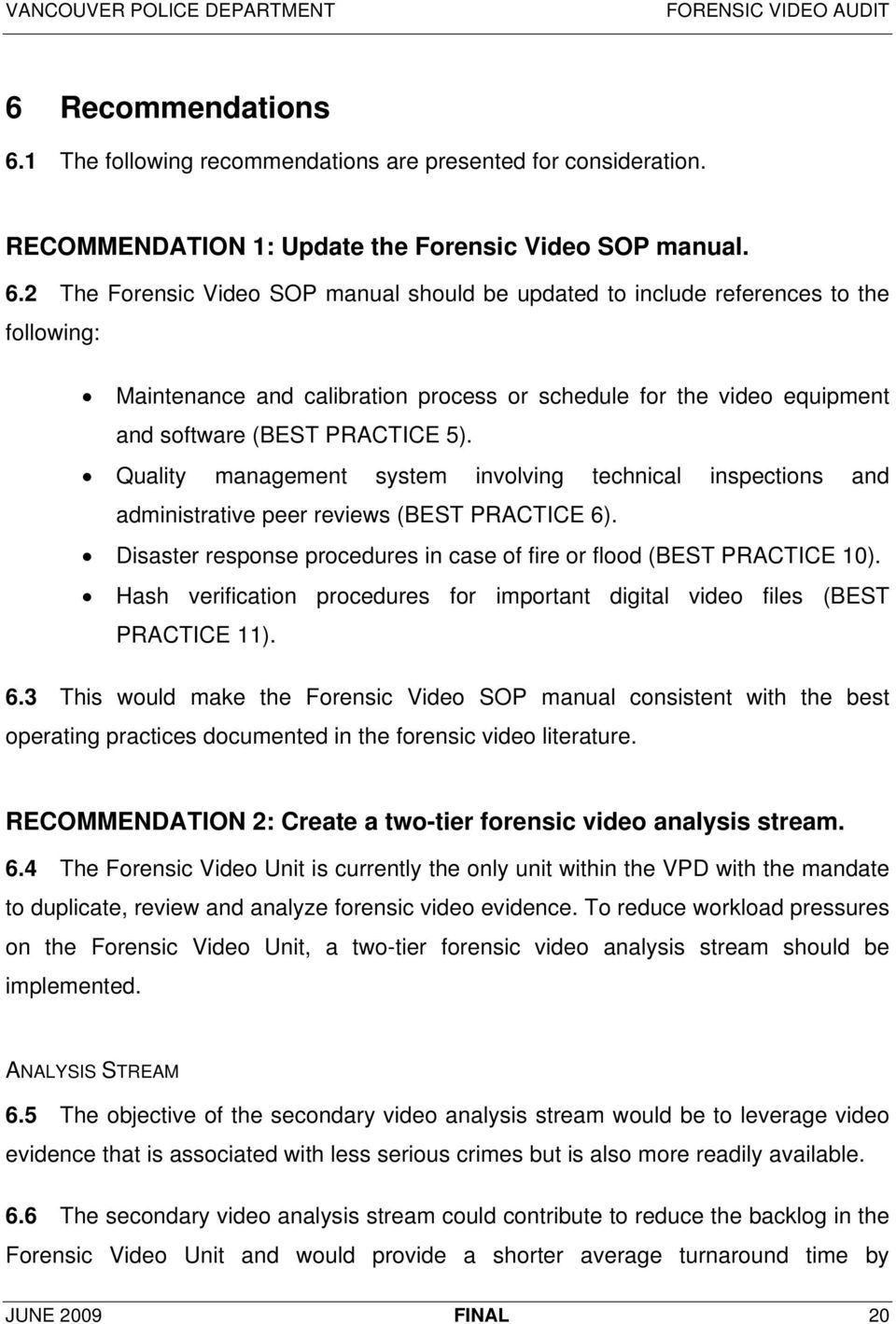 2 The Forensic Video SOP manual should be updated to include references to the following: Maintenance and calibration process or schedule for the video equipment and software (BEST PRACTICE 5).