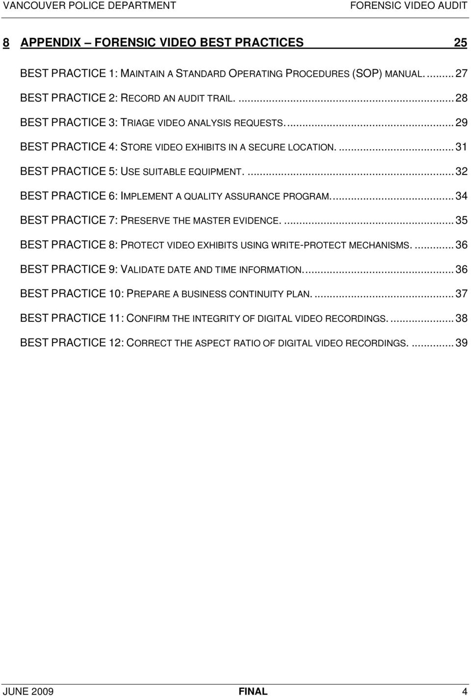 ... 32 BEST PRACTICE 6: IMPLEMENT A QUALITY ASSURANCE PROGRAM... 34 BEST PRACTICE 7: PRESERVE THE MASTER EVIDENCE.... 35 BEST PRACTICE 8: PROTECT VIDEO EXHIBITS USING WRITE-PROTECT MECHANISMS.