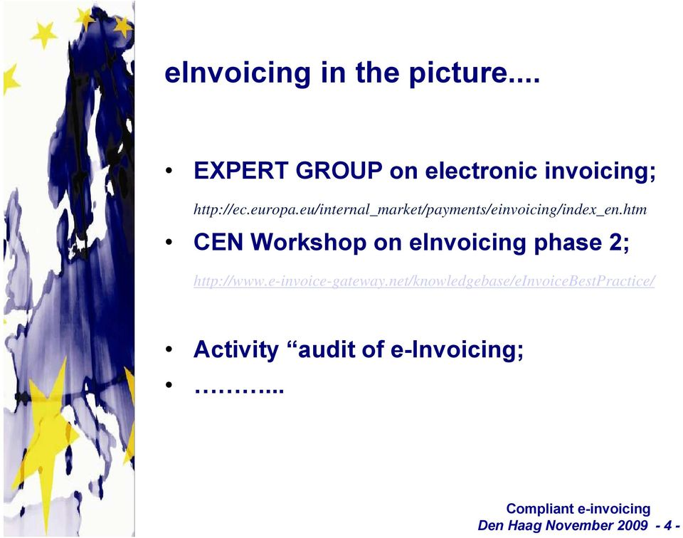 htm CEN Workshop on einvoicing phase 2; http://www.e-invoice-gateway.
