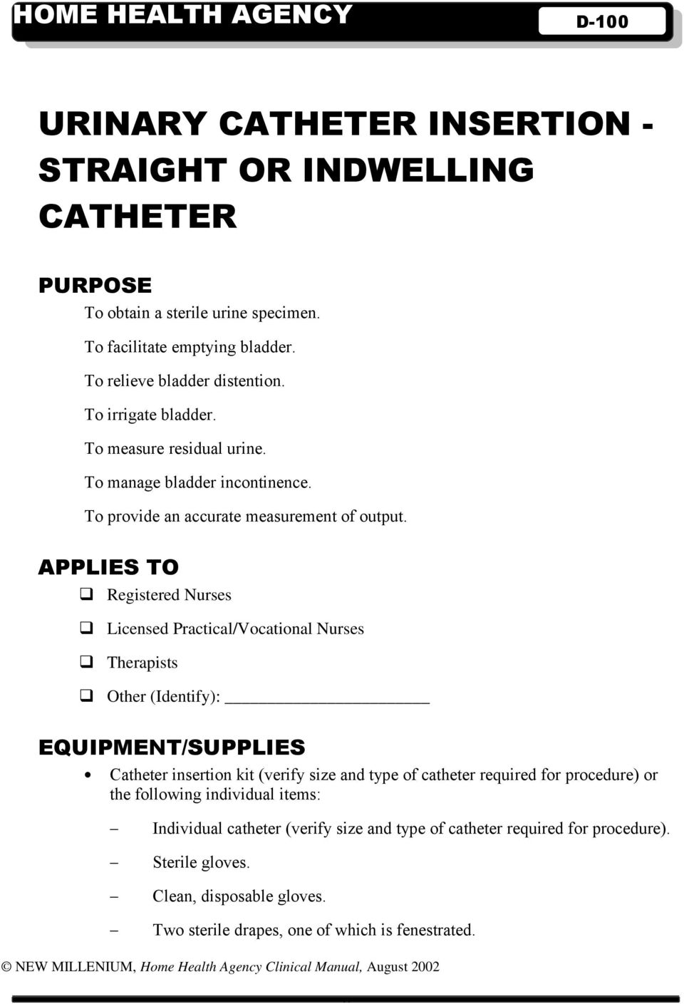 APPLIES TO Registered Nurses Licensed Practical/Vocational Nurses Therapists Other (Identify): EQUIPMENT/SUPPLIES Catheter insertion kit (verify size and type of catheter