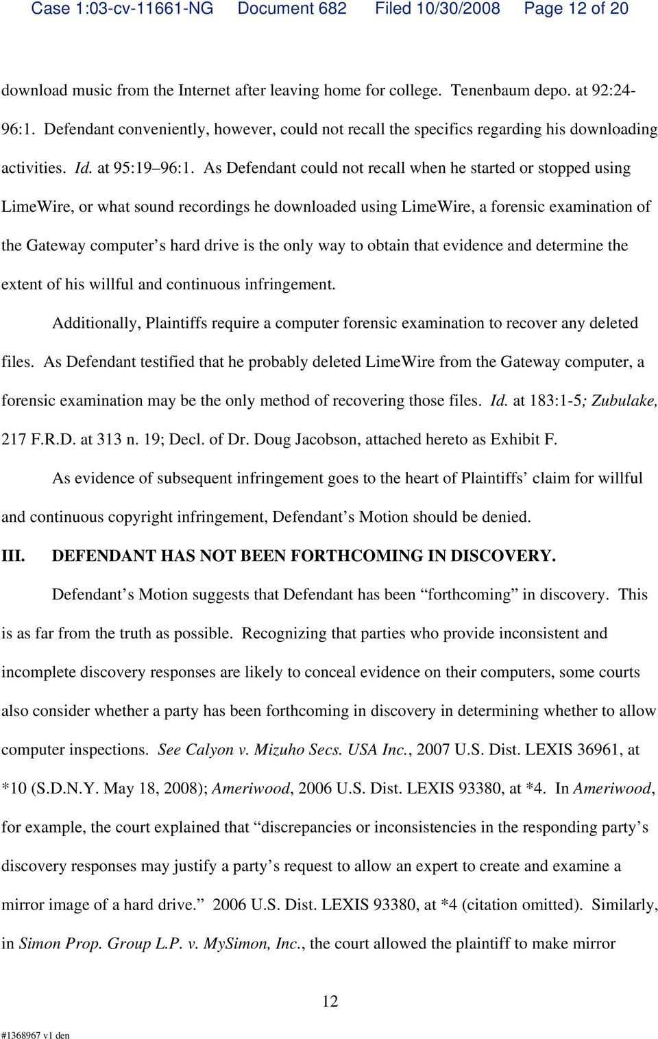 As Defendant could not recall when he started or stopped using LimeWire, or what sound recordings he downloaded using LimeWire, a forensic examination of the Gateway computer s hard drive is the only