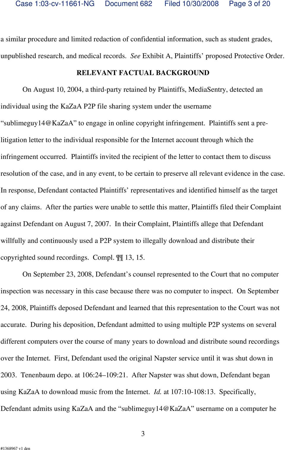 RELEVANT FACTUAL BACKGROUND On August 10, 2004, a third-party retained by Plaintiffs, MediaSentry, detected an individual using the KaZaA P2P file sharing system under the username sublimeguy14@kazaa