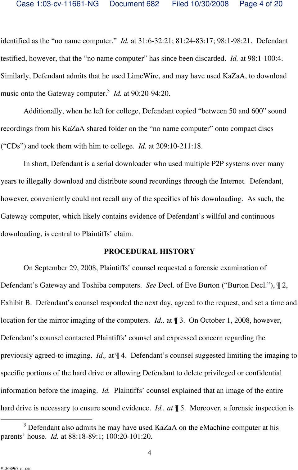 Similarly, Defendant admits that he used LimeWire, and may have used KaZaA, to download music onto the Gateway computer. 3 Id. at 90:20-94:20.