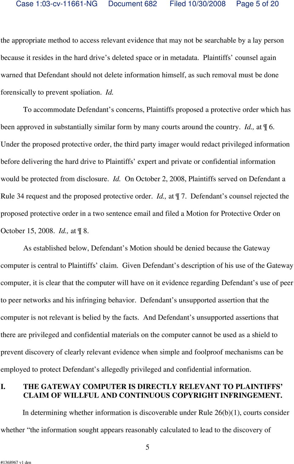 To accommodate Defendant s concerns, Plaintiffs proposed a protective order which has been approved in substantially similar form by many courts around the country. Id., at 6.