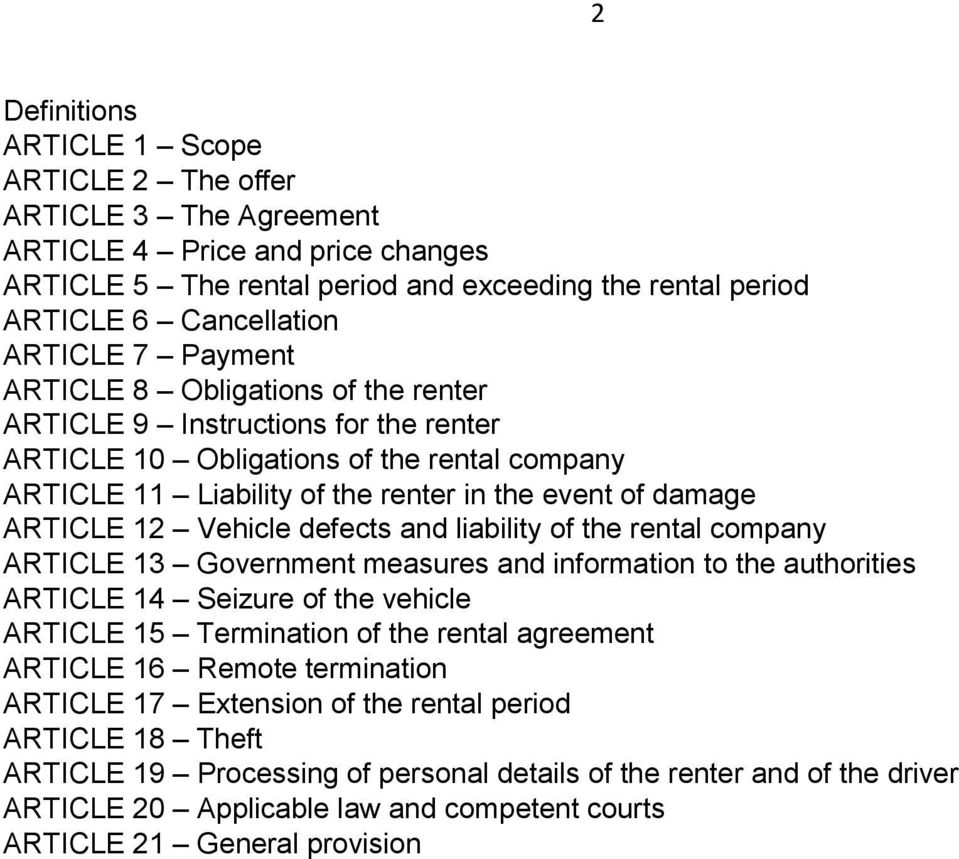 Vehicle defects and liability of the rental company ARTICLE 13 Government measures and information to the authorities ARTICLE 14 Seizure of the vehicle ARTICLE 15 Termination of the rental agreement