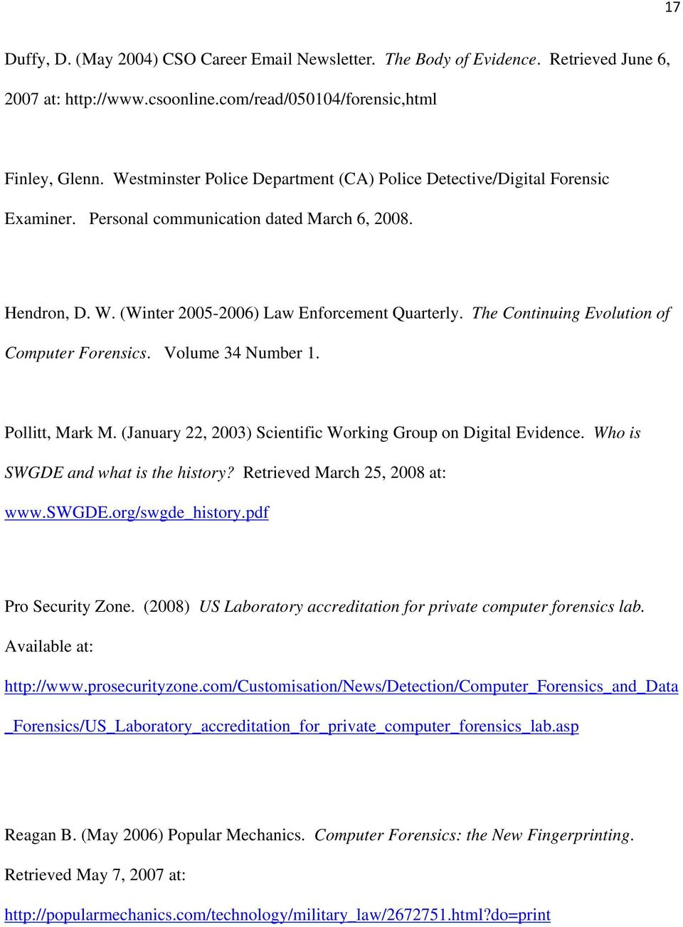 The Continuing Evolution of Computer Forensics. Volume 34 Number 1. Pollitt, Mark M. (January 22, 2003) Scientific Working Group on Digital Evidence. Who is SWGDE and what is the history?