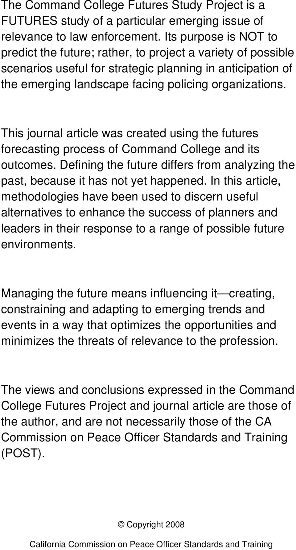 This journal article was created using the futures forecasting process of Command College and its outcomes. Defining the future differs from analyzing the past, because it has not yet happened.