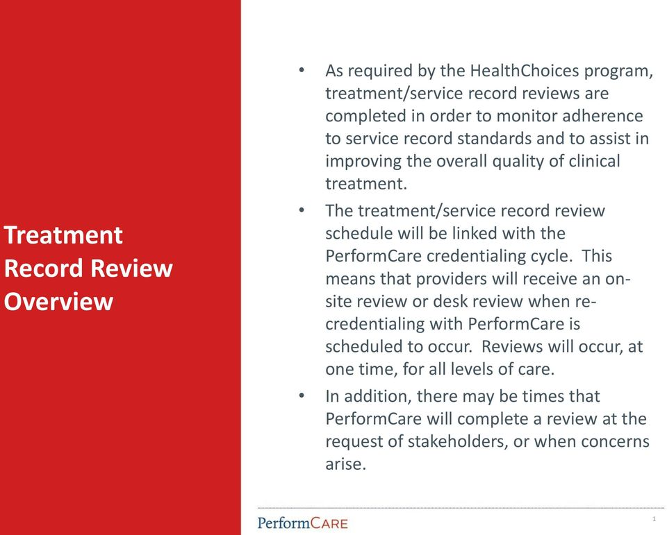 The treatment/service record review schedule will be linked with the PerformCare credentialing cycle.