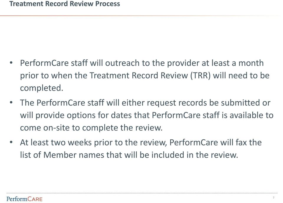 The PerformCare staff will either request records be submitted or will provide options for dates that PerformCare