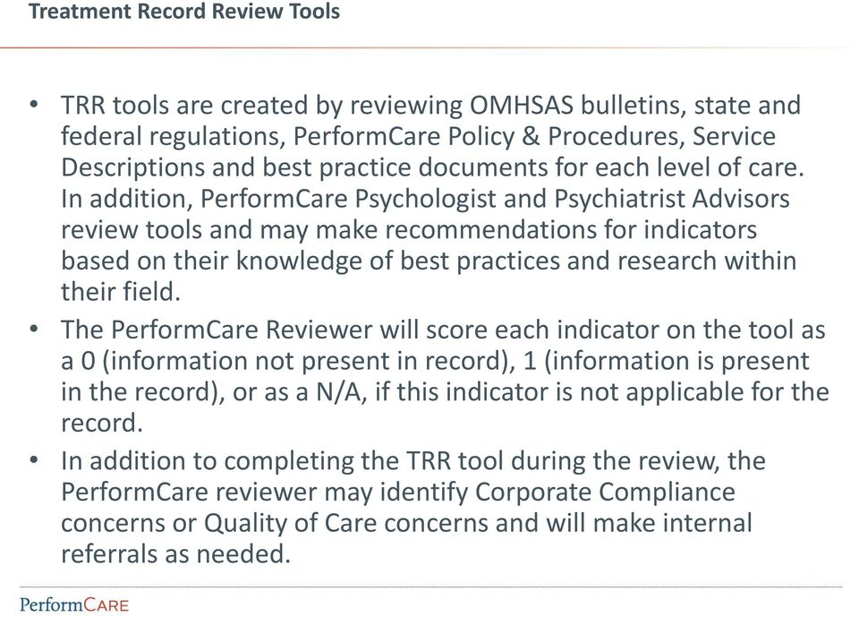 In addition, PerformCare Psychologist and Psychiatrist Advisors review tools and may make recommendations for indicators based on their knowledge of best practices and research within their field.