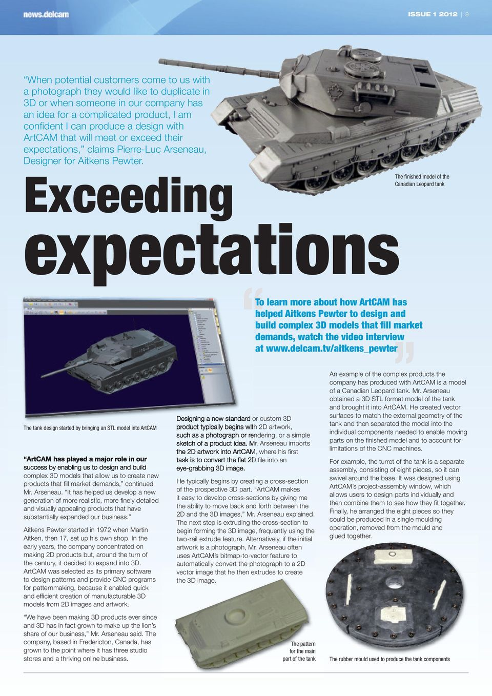 Exceeding The finished model of the Canadian Leopard tank expectations The tank design started by bringing an STL model into ArtCAM ArtCAM has played a major role in our success by enabling us to