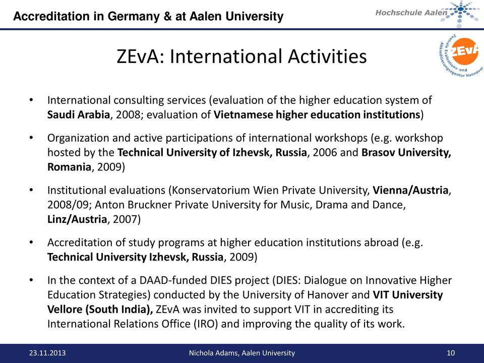 workshop hosted by the Technical University of Izhevsk, Russia, 2006 and Brasov University, Romania, 2009) Institutional evaluations (Konservatorium Wien Private University, Vienna/Austria, 2008/09;