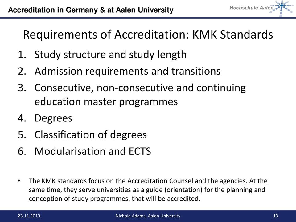 Modularisation and ECTS The KMK standards focus on the Accreditation Counsel and the agencies.