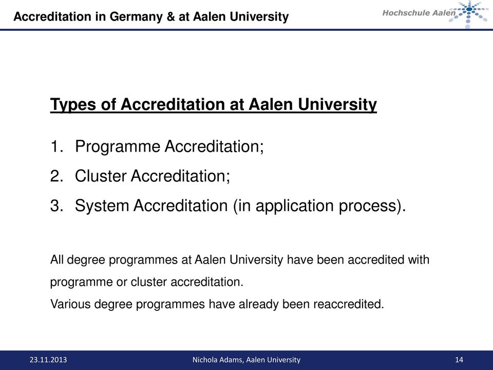 All degree programmes at Aalen University have been accredited with programme or cluster