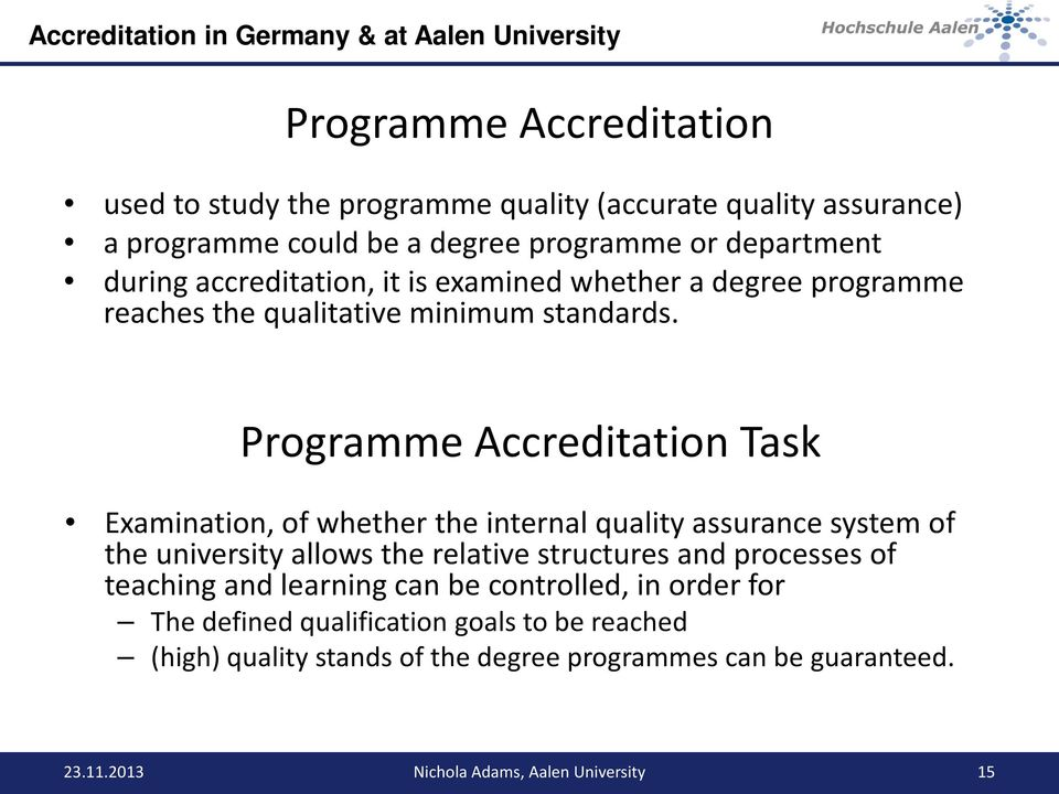 Programme Accreditation Task Examination, of whether the internal quality assurance system of the university allows the relative structures and processes