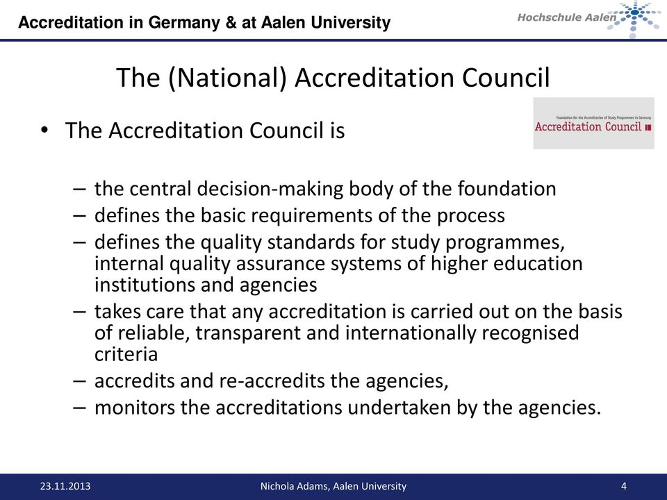 institutions and agencies takes care that any accreditation is carried out on the basis of reliable, transparent and internationally