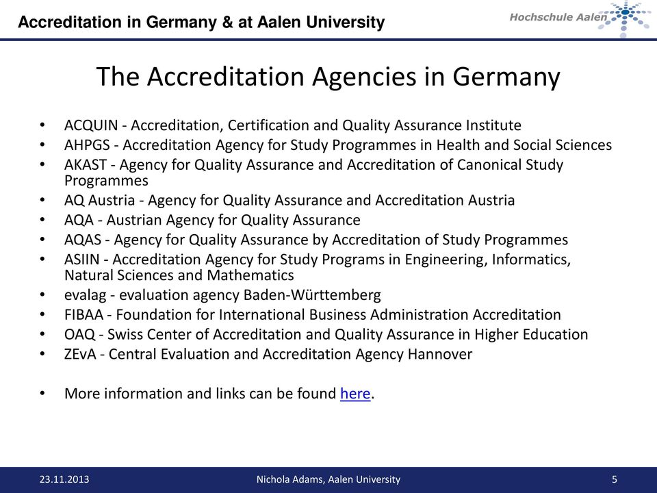 Agency for Quality Assurance by Accreditation of Study Programmes ASIIN - Accreditation Agency for Study Programs in Engineering, Informatics, Natural Sciences and Mathematics evalag - evaluation