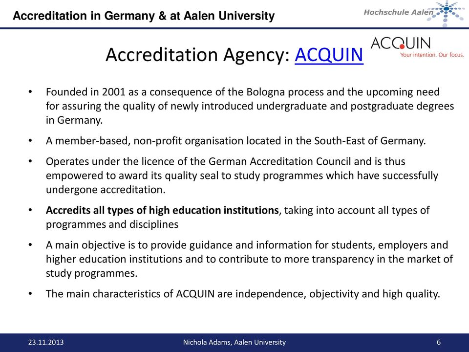 Operates under the licence of the German Accreditation Council and is thus empowered to award its quality seal to study programmes which have successfully undergone accreditation.