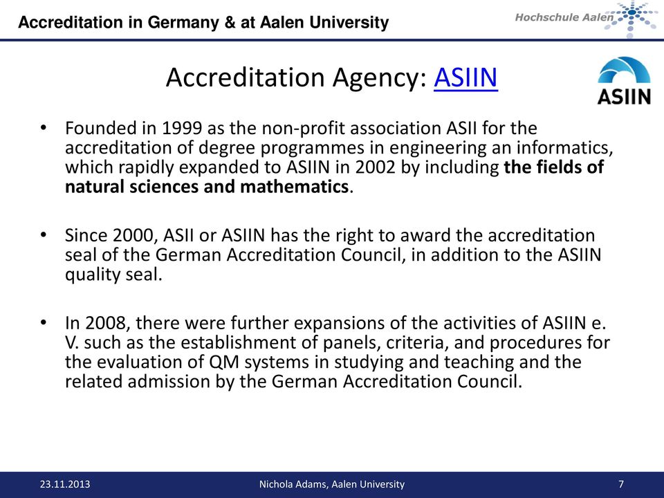 Since 2000, ASII or ASIIN has the right to award the accreditation seal of the German Accreditation Council, in addition to the ASIIN quality seal.