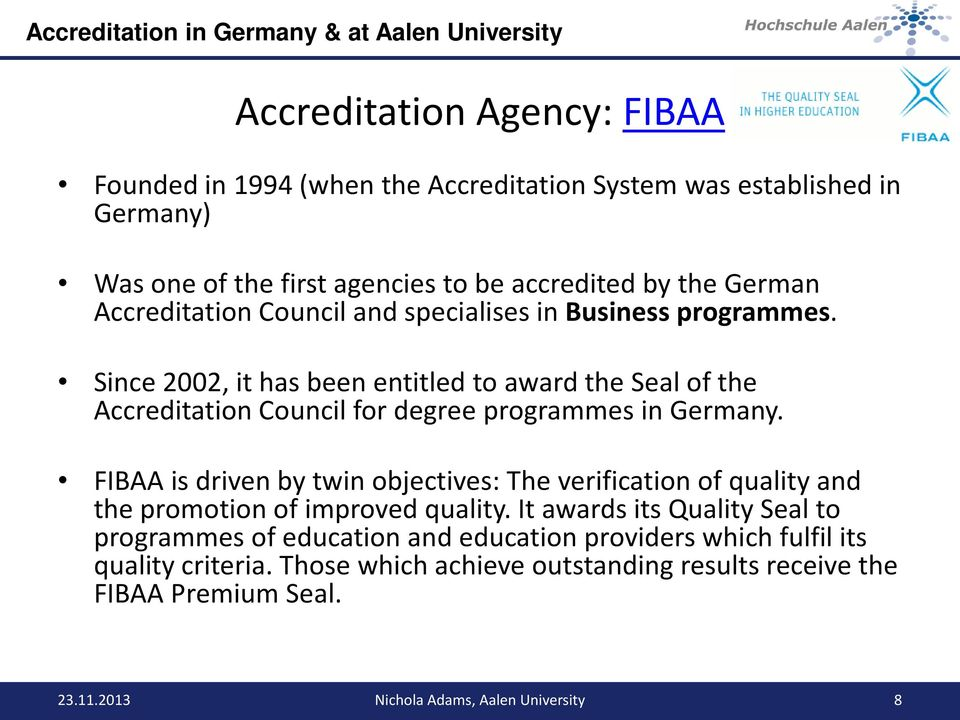Since 2002, it has been entitled to award the Seal of the Accreditation Council for degree programmes in Germany.
