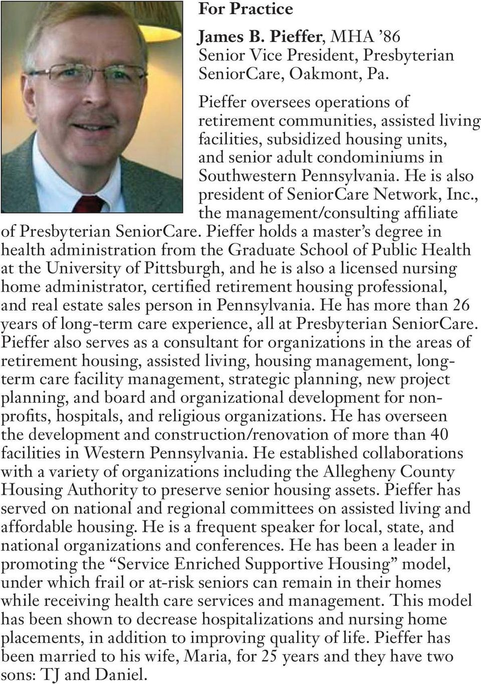 He is also president of SeniorCare Network, Inc., the management/consulting affiliate of Presbyterian SeniorCare.