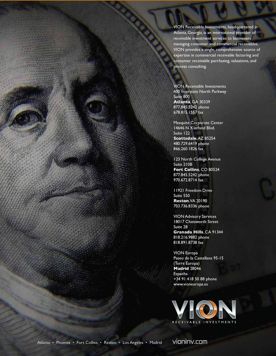 VION Receivable Investments 400 Interstate North Parkway Suite 800 Atlanta, GA 30339 877.845.5242 phone 678.815.1557 fax Mesquite Corporate Center 14646 N. Kierland Blvd.