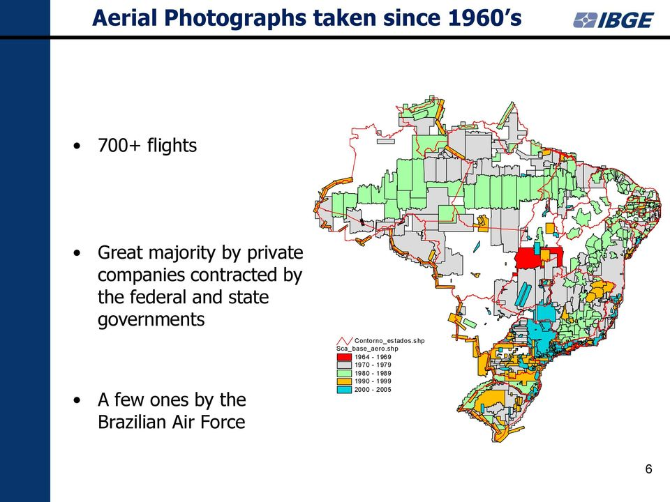 state governments A few ones by the Brazilian Air Force