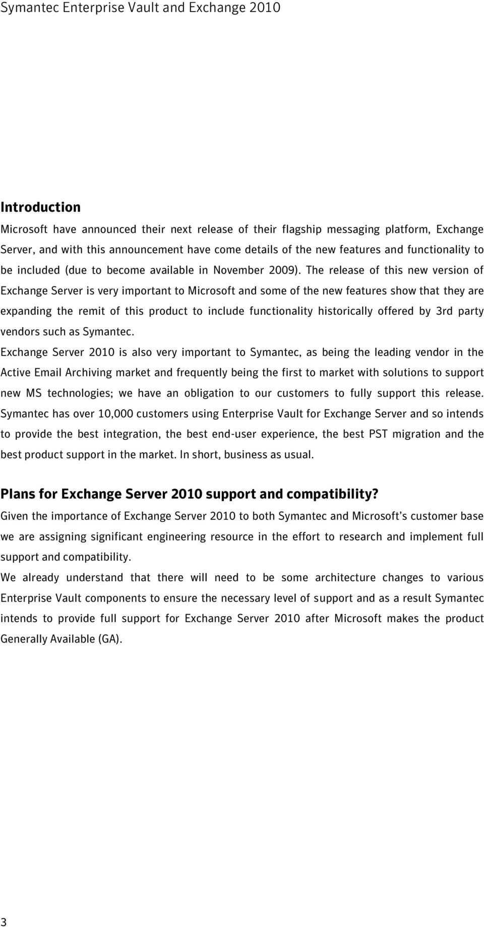 The release of this new version of Exchange Server is very important to Microsoft and some of the new features show that they are expanding the remit of this product to include functionality