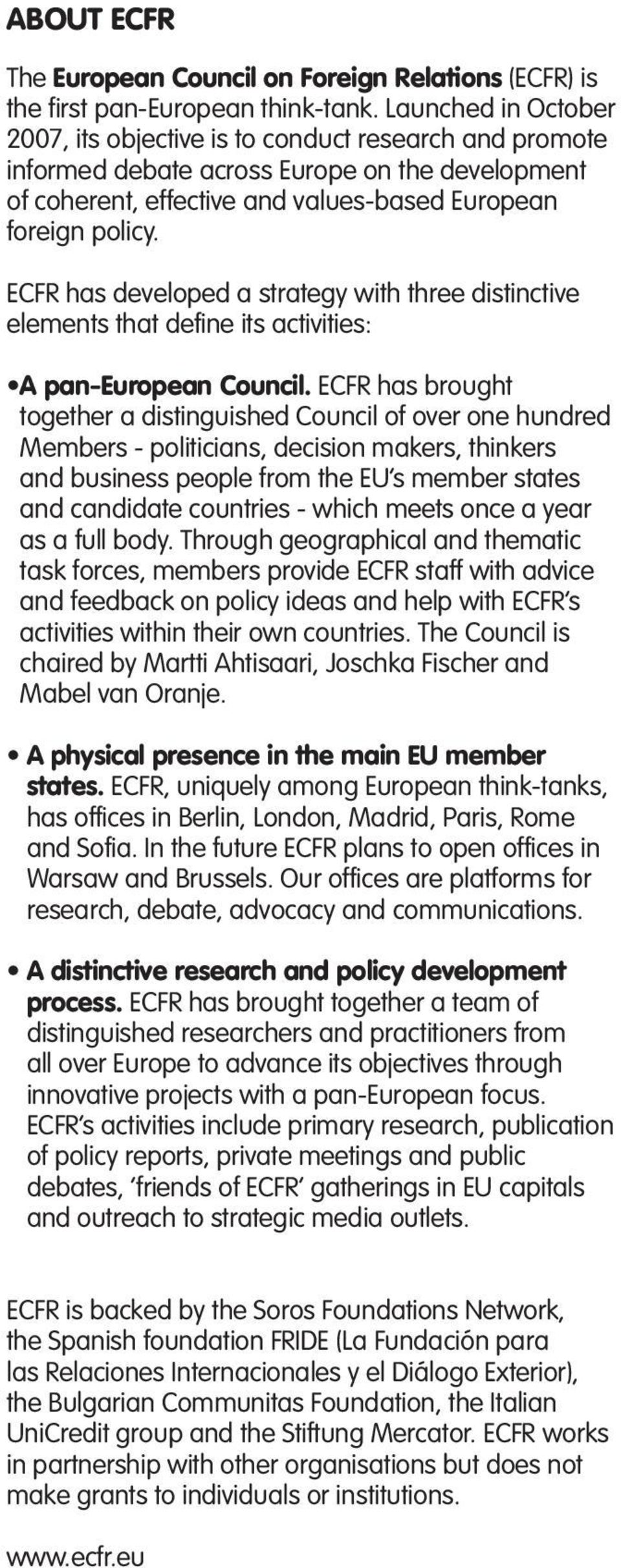 ECFR has developed a strategy with three distinctive elements that define its activities: A pan-european Council.