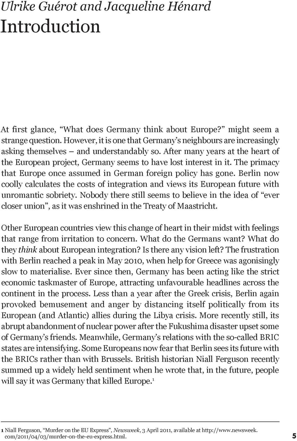 The primacy that Europe once assumed in German foreign policy has gone. Berlin now coolly calculates the costs of integration and views its European future with unromantic sobriety.