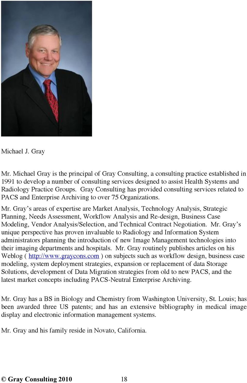 Gray Consulting has provided consulting services related to PACS and Enterprise Archiving to over 75 Organizations. Mr.